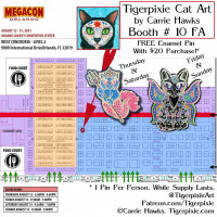 Tigerpixie Update! I will be at MegaCon Booth # 10FA! Map, Hours & Pins Info & more...